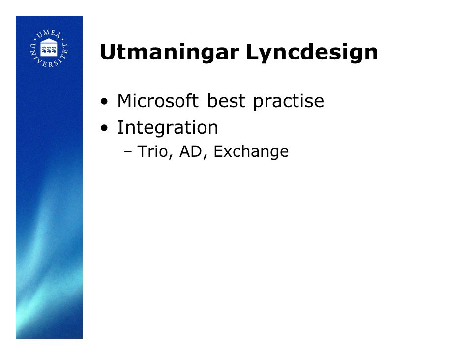 Utmaningar Lyncdesign Microsoft best practise Integration –Trio, AD, Exchange