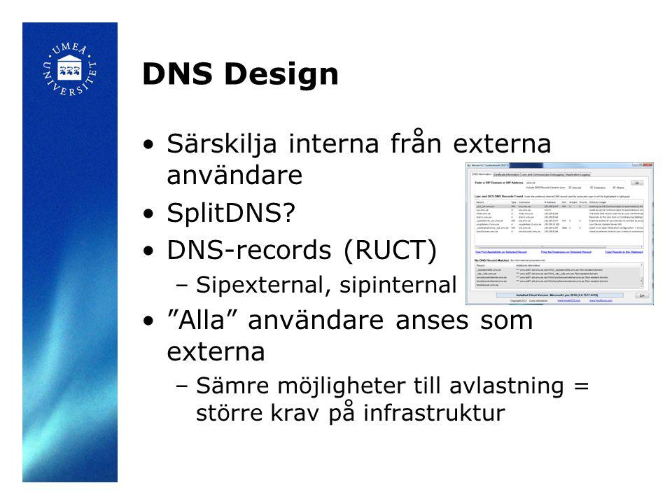 """DNS Design Särskilja interna från externa användare SplitDNS? DNS-records (RUCT) –Sipexternal, sipinternal """"Alla"""" användare anses som externa –Sämre m"""