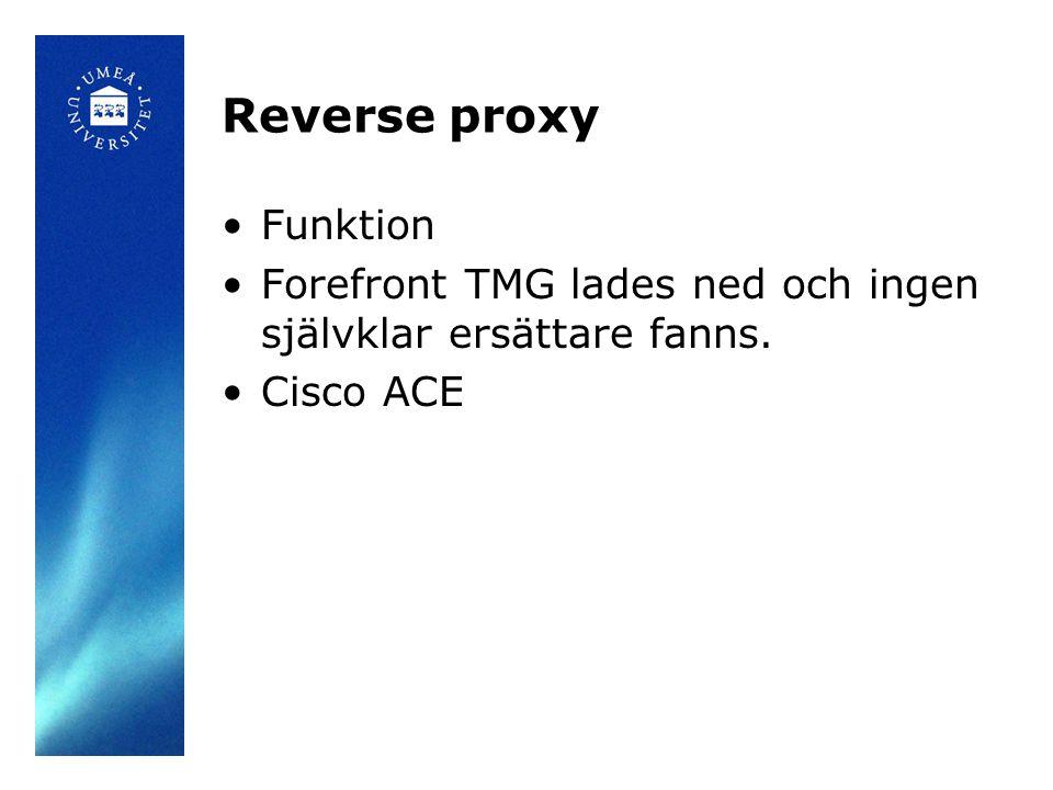 Reverse proxy Funktion Forefront TMG lades ned och ingen självklar ersättare fanns. Cisco ACE