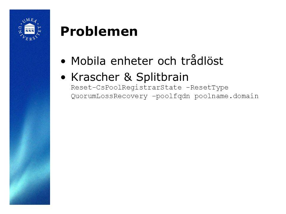 Problemen Mobila enheter och trådlöst Krascher & Splitbrain Reset-CsPoolRegistrarState -ResetType QuorumLossRecovery –poolfqdn poolname.domain