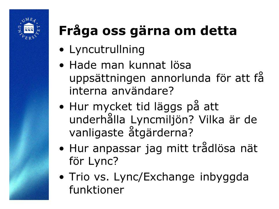 Fråga oss gärna om detta Lyncutrullning Hade man kunnat lösa uppsättningen annorlunda för att få interna användare? Hur mycket tid läggs på att underh