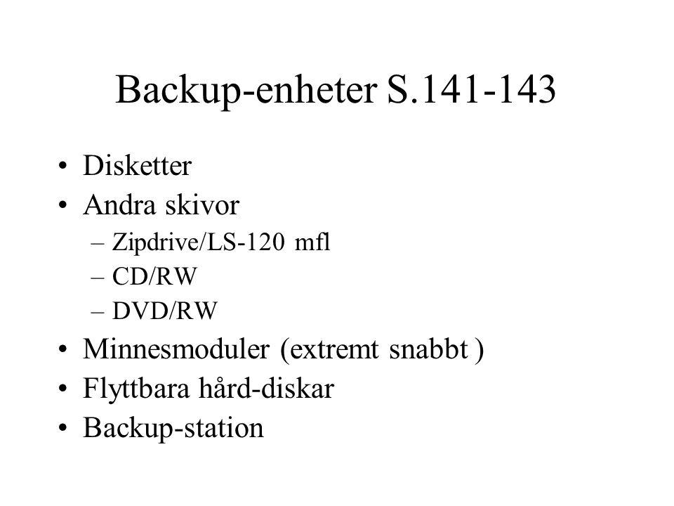 Backup-enheter S.141-143 Disketter Andra skivor –Zipdrive/LS-120 mfl –CD/RW –DVD/RW Minnesmoduler (extremt snabbt ) Flyttbara hård-diskar Backup-station