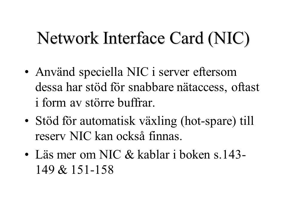 Network Interface Card (NIC) Använd speciella NIC i server eftersom dessa har stöd för snabbare nätaccess, oftast i form av större buffrar.