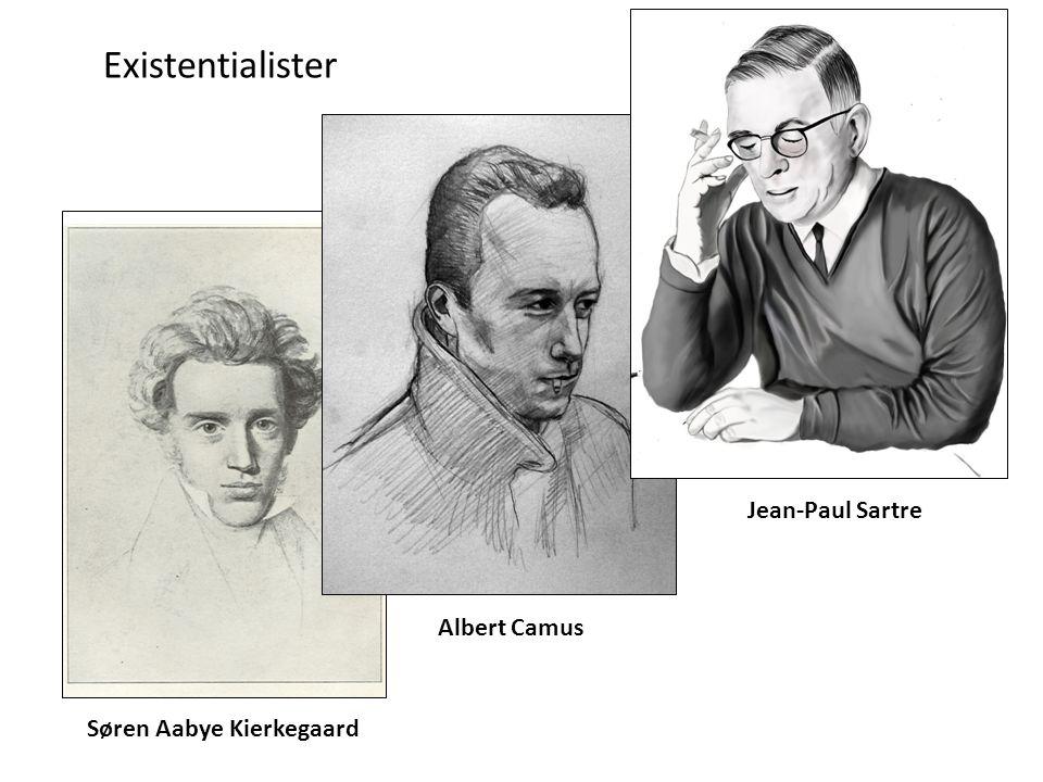 Existentialister Søren Aabye Kierkegaard Albert Camus Jean-Paul Sartre