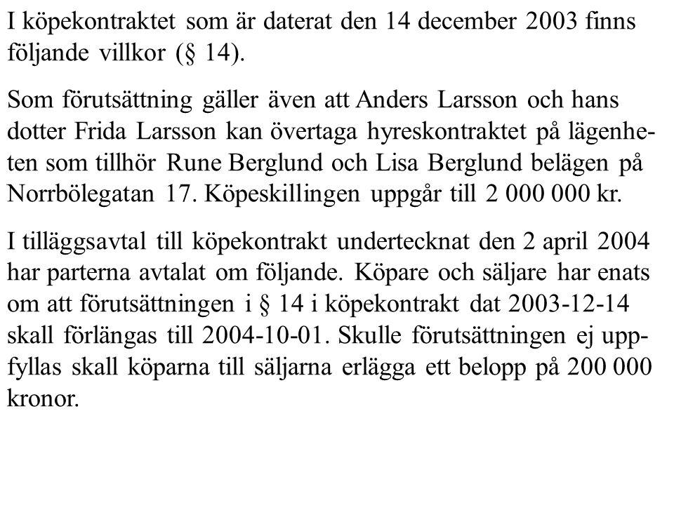 I köpekontraktet som är daterat den 14 december 2003 finns följande villkor (§ 14). Som förutsättning gäller även att Anders Larsson och hans dotter F