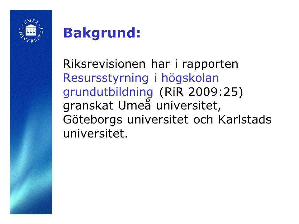 Bakgrund: Riksrevisionen har i rapporten Resursstyrning i högskolan grundutbildning (RiR 2009:25) granskat Umeå universitet, Göteborgs universitet och