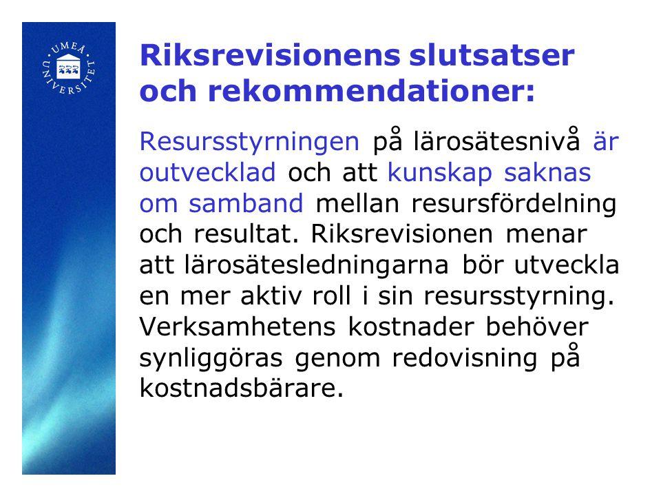 Riksrevisionens slutsatser och rekommendationer: Resursstyrningen på lärosätesnivå är outvecklad och att kunskap saknas om samband mellan resursfördelning och resultat.