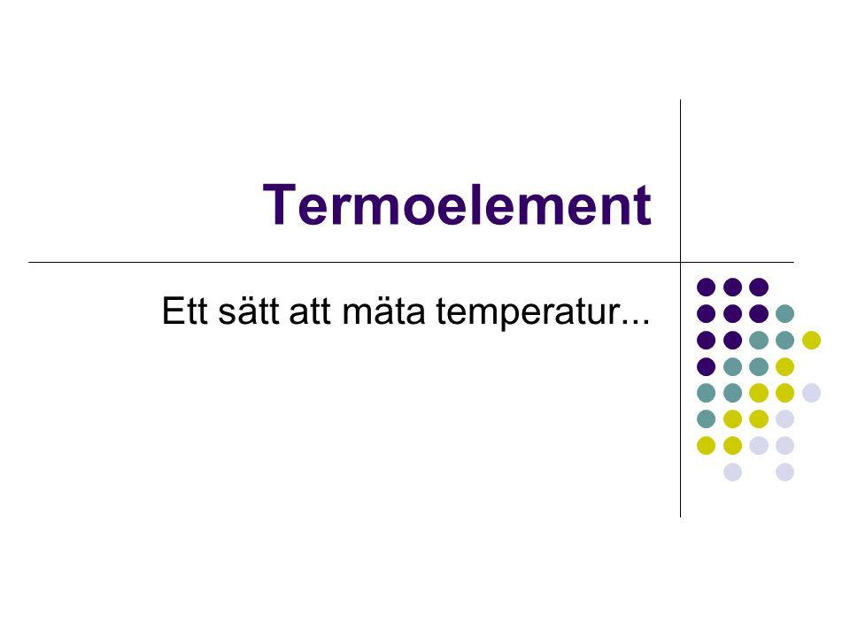 Termoelement Ett sätt att mäta temperatur...
