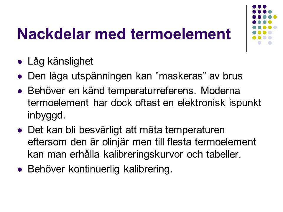 """Nackdelar med termoelement Låg känslighet Den låga utspänningen kan """"maskeras"""" av brus Behöver en känd temperaturreferens. Moderna termoelement har do"""