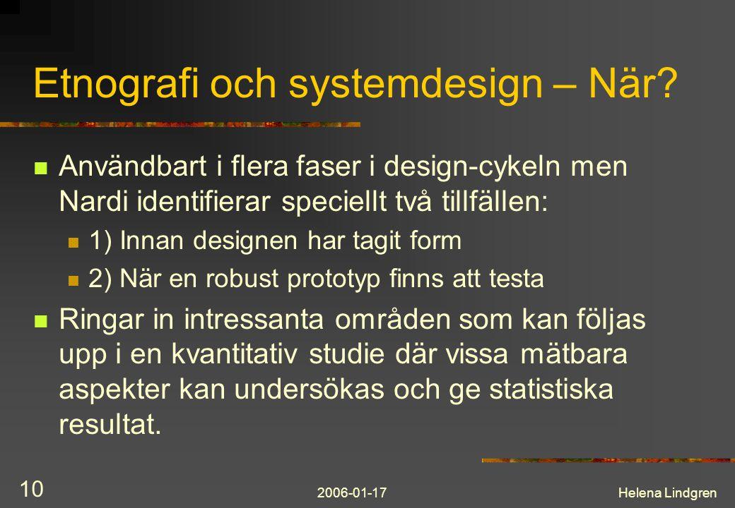 2006-01-17Helena Lindgren 10 Etnografi och systemdesign – När? Användbart i flera faser i design-cykeln men Nardi identifierar speciellt två tillfälle