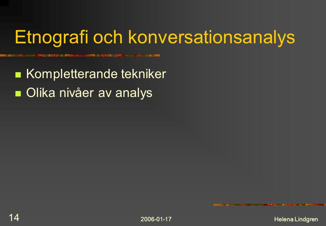 2006-01-17Helena Lindgren 14 Etnografi och konversationsanalys Kompletterande tekniker Olika nivåer av analys