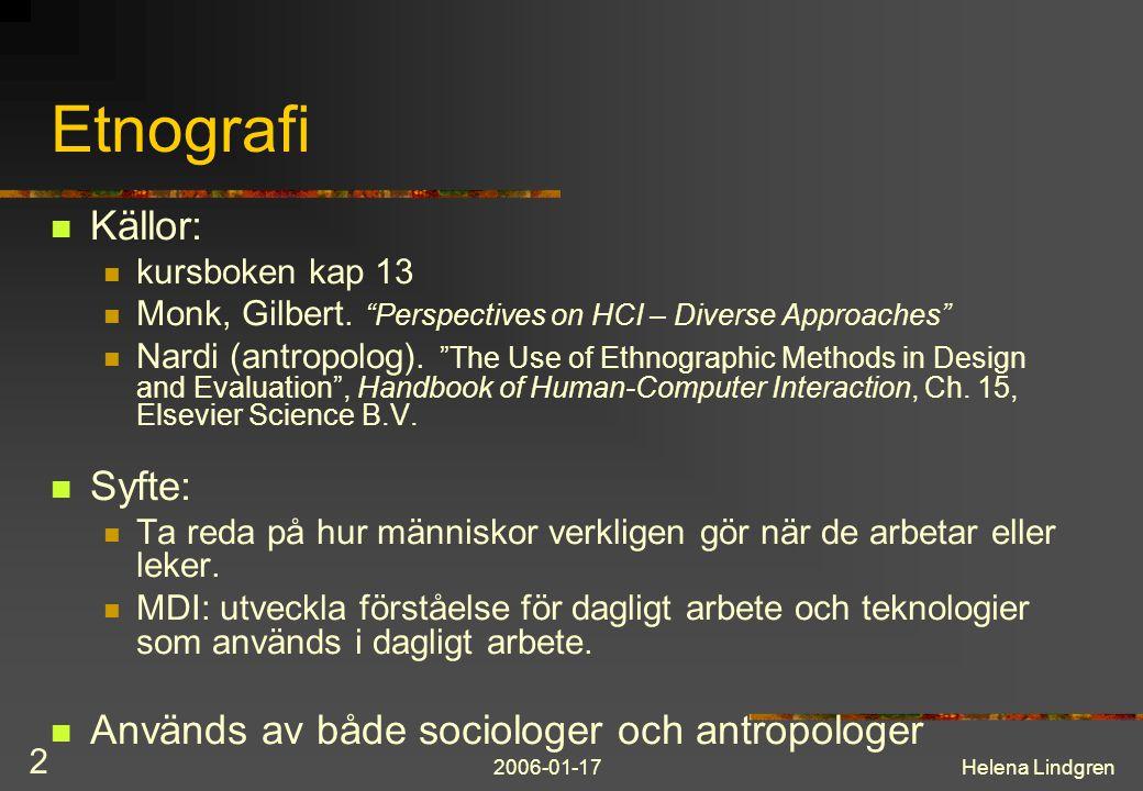 "2006-01-17Helena Lindgren 2 Etnografi Källor: kursboken kap 13 Monk, Gilbert. ""Perspectives on HCI – Diverse Approaches"" Nardi (antropolog). ""The Use"