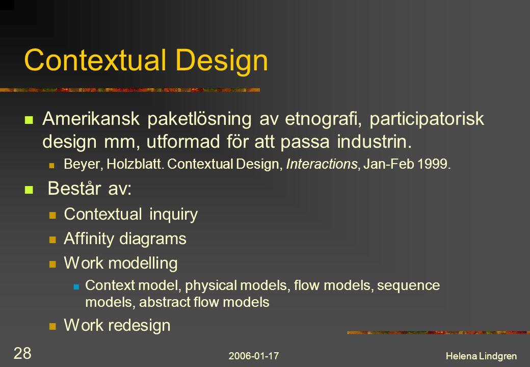 2006-01-17Helena Lindgren 28 Contextual Design Amerikansk paketlösning av etnografi, participatorisk design mm, utformad för att passa industrin. Beye