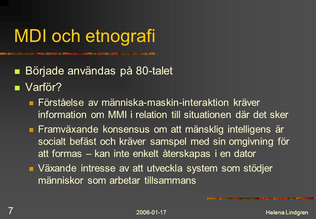 2006-01-17Helena Lindgren 8 Etnografi och systemdesign 1) Studier av arbete 2) Studier av teknologier i användande 3) Participatorisk / arbetsorienterad design Svårigheten: Hur använda resultat från etnografiska studier i en designspecifikation.