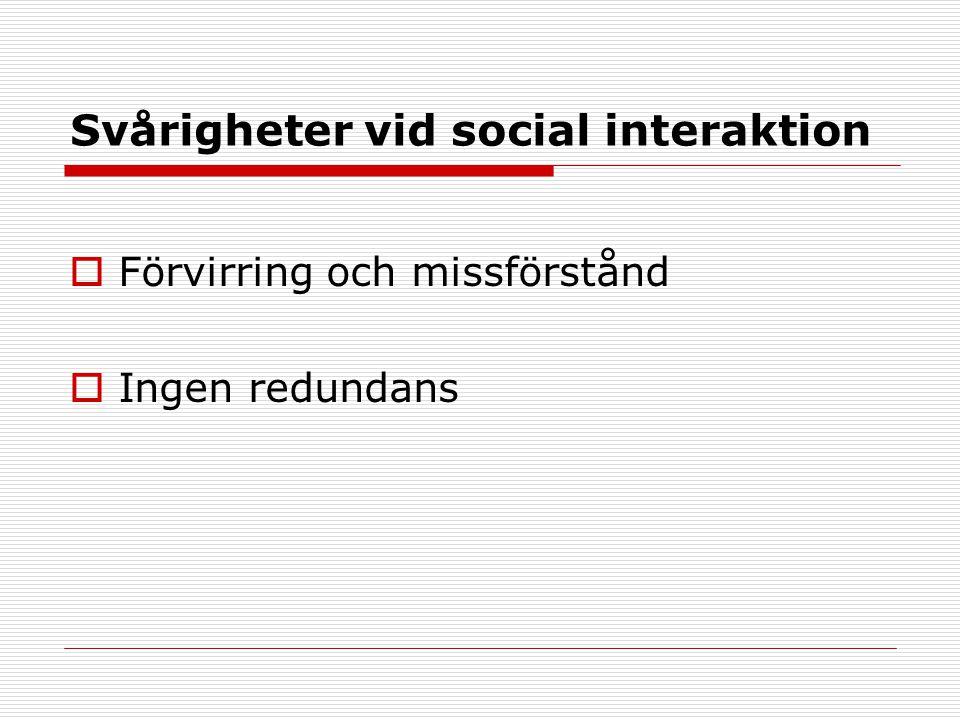 Svårigheter vid social interaktion  Förvirring och missförstånd  Ingen redundans