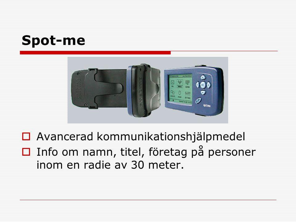Spot-me  Avancerad kommunikationshjälpmedel  Info om namn, titel, företag på personer inom en radie av 30 meter.