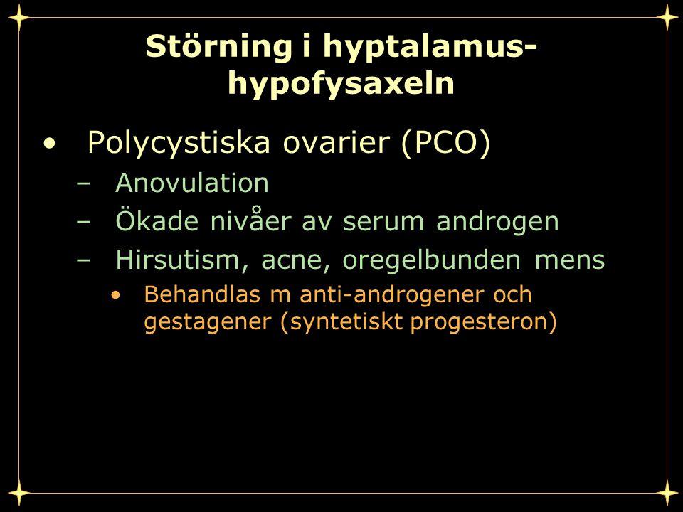 Störning i hyptalamus- hypofysaxeln Polycystiska ovarier (PCO) –Anovulation –Ökade nivåer av serum androgen –Hirsutism, acne, oregelbunden mens Behandlas m anti-androgener och gestagener (syntetiskt progesteron)