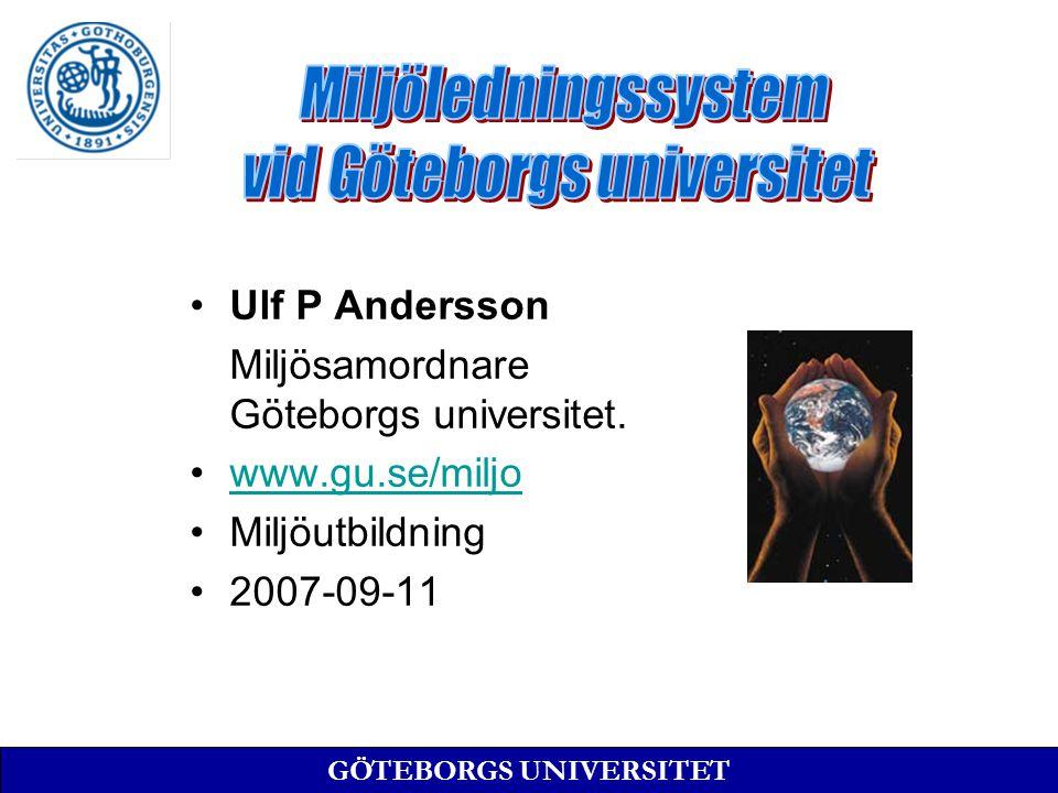 Ulf P Andersson Miljösamordnare Göteborgs universitet. www.gu.se/miljo Miljöutbildning 2007-09-11 GÖTEBORGS UNIVERSITET