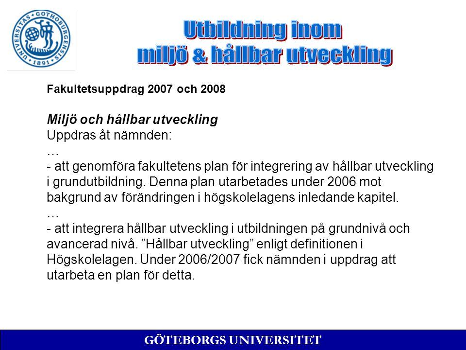 Fakultetsuppdrag 2007 och 2008 Miljö och hållbar utveckling Uppdras åt nämnden: … - att genomföra fakultetens plan för integrering av hållbar utveckling i grundutbildning.