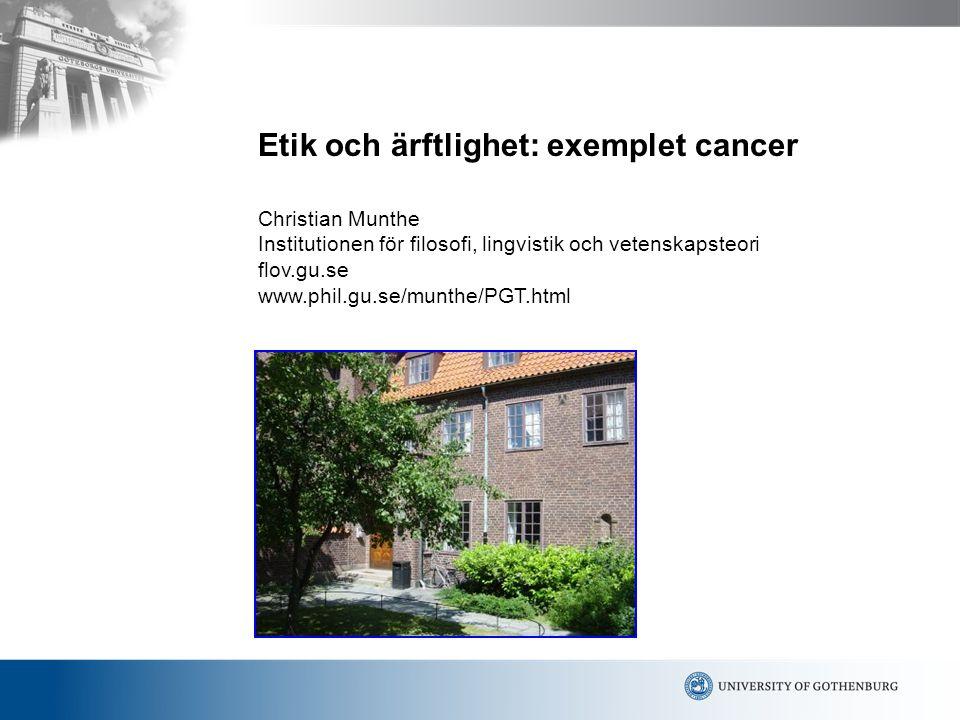 Etik och ärftlighet: exemplet cancer Christian Munthe Institutionen för filosofi, lingvistik och vetenskapsteori flov.gu.se www.phil.gu.se/munthe/PGT.