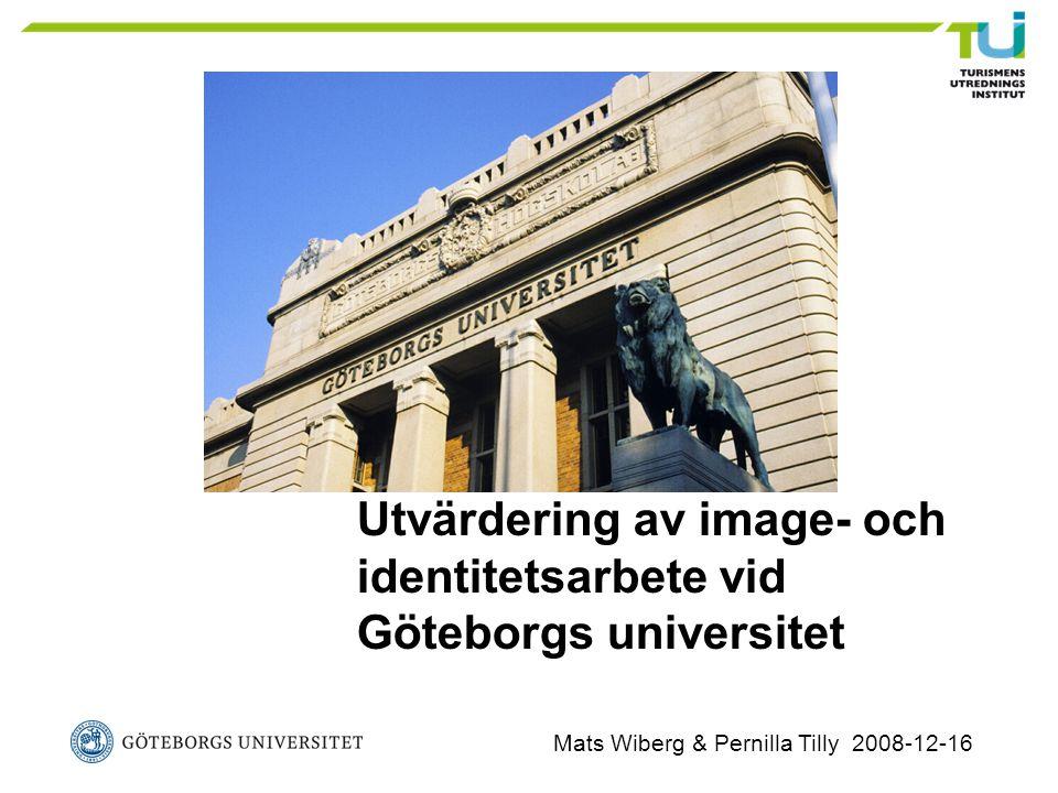 Utvärdering av image- och identitetsarbete vid Göteborgs universitet Mats Wiberg & Pernilla Tilly 2008-12-16