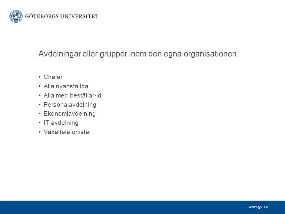 www.gu.se Avdelningar eller grupper inom den egna organisationen Chefer Alla nyanställda Alla med beställar-id Personalavdelning Ekonomiavdelning IT-a
