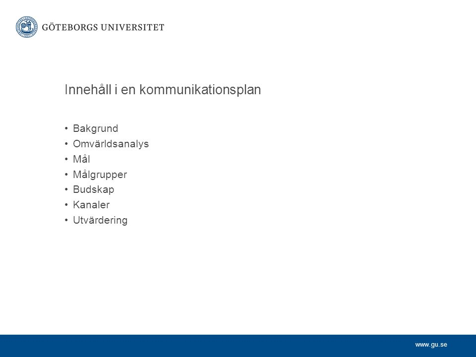 www.gu.se Avgränsade projekt Kommunikationsplan ofta en del av projektplanen Kanske flera planer.