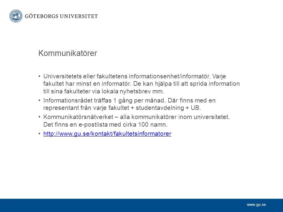 www.gu.se Kommunikatörer Universitetets eller fakultetens informationsenhet/informatör. Varje fakultet har minst en informatör. De kan hjälpa till att