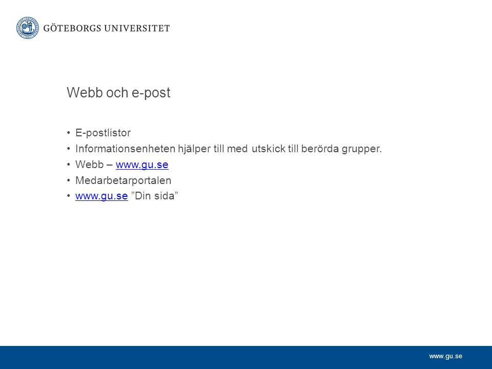 www.gu.se Webb och e-post E-postlistor Informationsenheten hjälper till med utskick till berörda grupper. Webb – www.gu.sewww.gu.se Medarbetarportalen