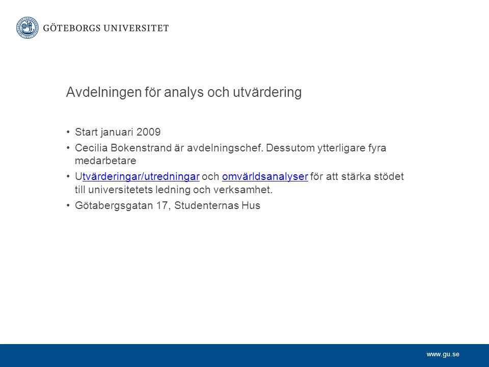 www.gu.se Avdelningen för analys och utvärdering Start januari 2009 Cecilia Bokenstrand är avdelningschef. Dessutom ytterligare fyra medarbetare Utvär