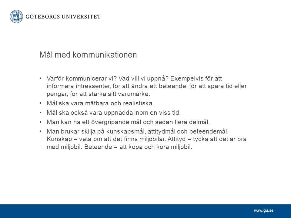 www.gu.se Mål – några exempel  Hösten 2008 ska minst 80 procent av alla medarbetare vid Göteborgs universitet veta att namnet för Göteborgs universitet är University of Gothenburg.