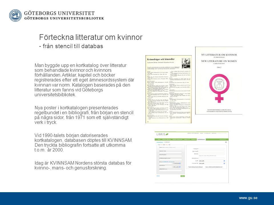 www.gu.se Förteckna litteratur om kvinnor - från stencil till databas Man byggde upp en kortkatalog över litteratur som behandlade kvinnor och kvinnors förhållanden.