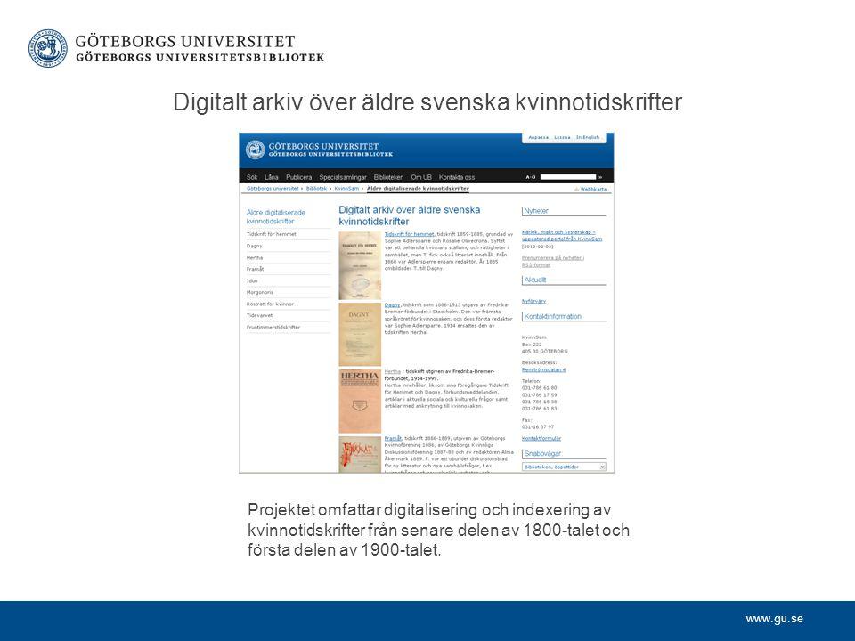 www.gu.se Digitalt arkiv över äldre svenska kvinnotidskrifter Projektet omfattar digitalisering och indexering av kvinnotidskrifter från senare delen av 1800-talet och första delen av 1900-talet.