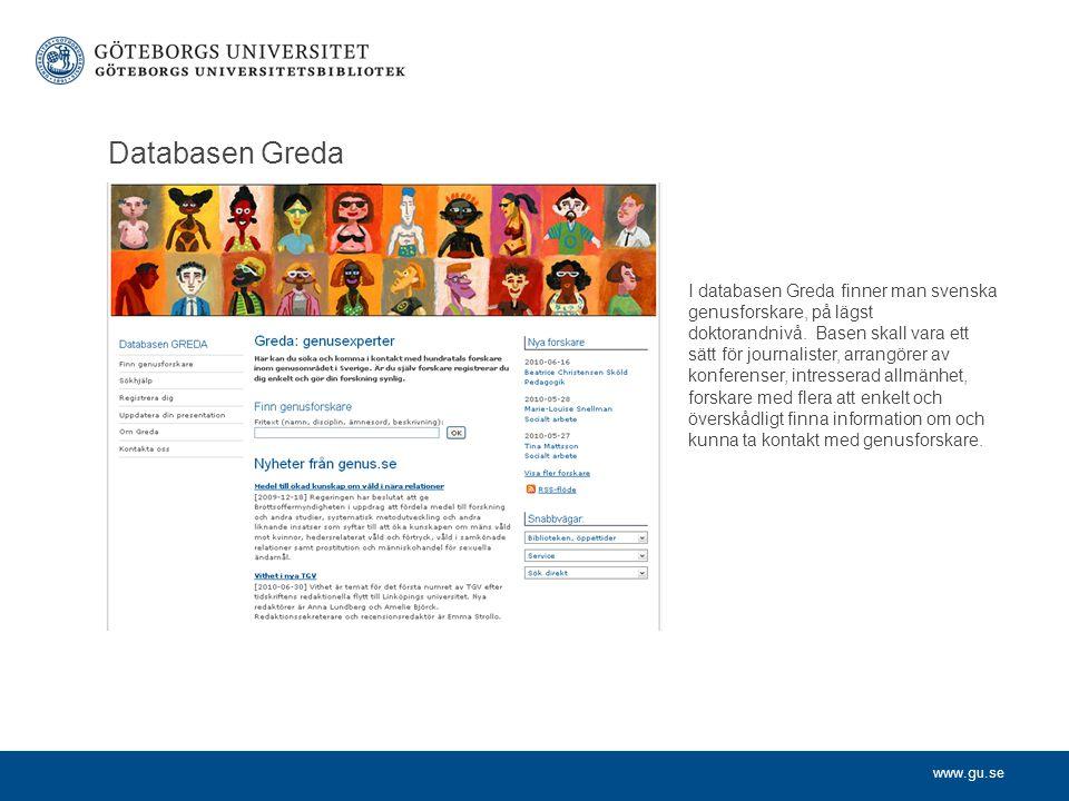 www.gu.se Databasen Greda I databasen Greda finner man svenska genusforskare, på lägst doktorandnivå.
