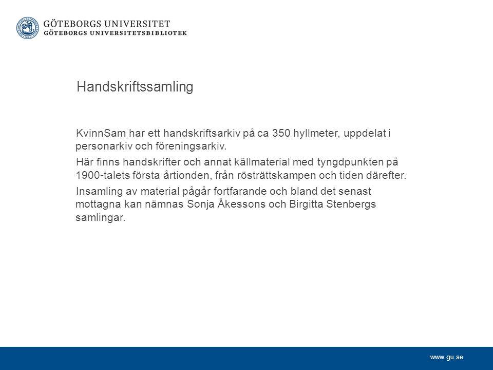 www.gu.se Handskriftssamling KvinnSam har ett handskriftsarkiv på ca 350 hyllmeter, uppdelat i personarkiv och föreningsarkiv.