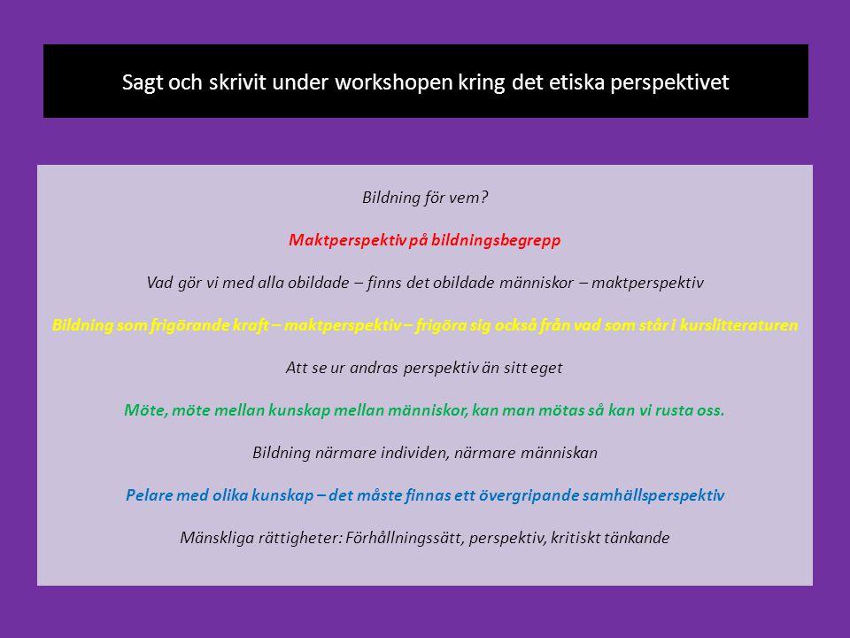Sagt och skrivit under workshopen kring det etiska perspektivet Bildning för vem? Maktperspektiv på bildningsbegrepp Vad gör vi med alla obildade – fi
