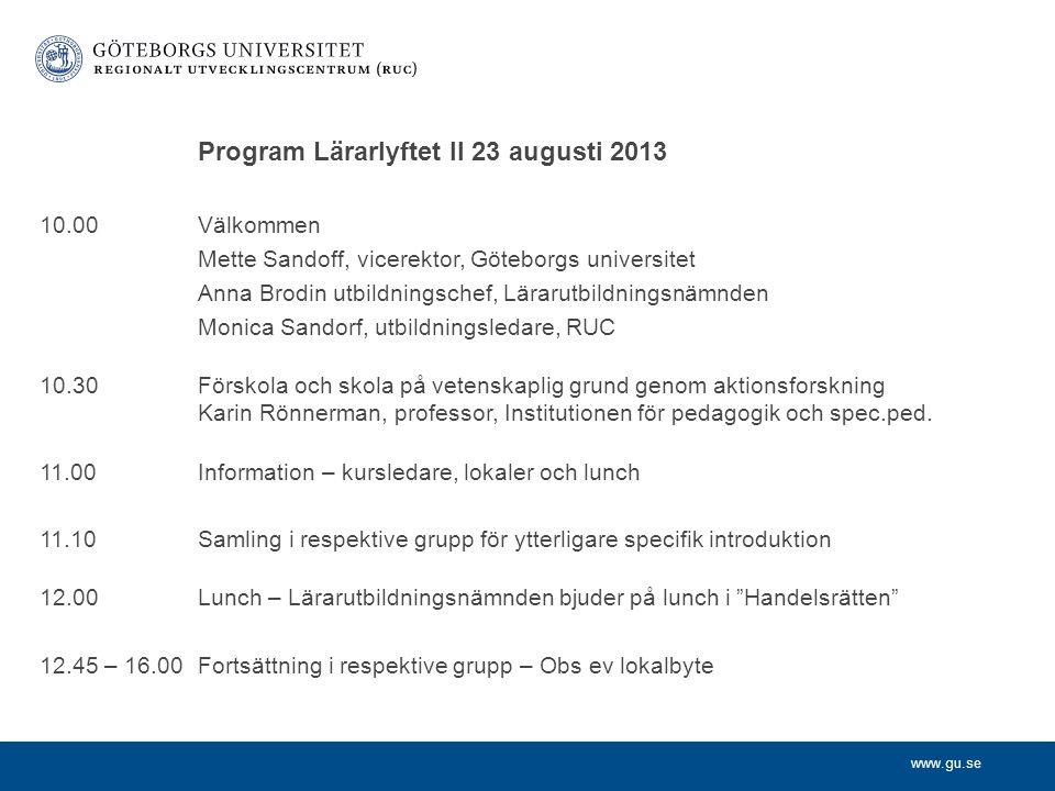 www.gu.se Program Lärarlyftet II 23 augusti 2013 10.00Välkommen Mette Sandoff, vicerektor, Göteborgs universitet Anna Brodin utbildningschef, Lärarutb