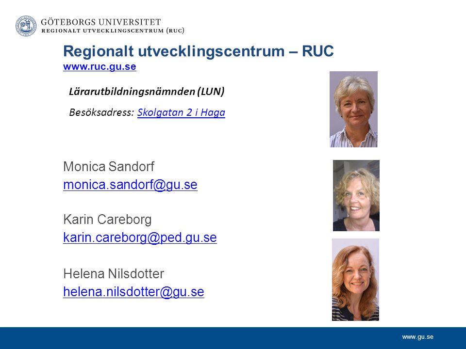 www.gu.se Regionalt utvecklingscentrum – RUC www.ruc.gu.se www.ruc.gu.se Monica Sandorf monica.sandorf@gu.se Karin Careborg karin.careborg@ped.gu.se Helena Nilsdotter helena.nilsdotter@gu.se Lärarutbildningsnämnden (LUN) Besöksadress: Skolgatan 2 i HagaSkolgatan 2 i Haga