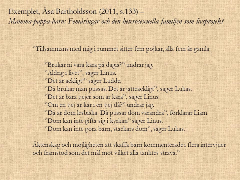 """Exemplet, Åsa Bartholdsson (2011, s.133) – Mamma-pappa-barn: Femåringar och den heterosexuella familjen som livsprojekt """"Tillsammans med mig i rummet"""