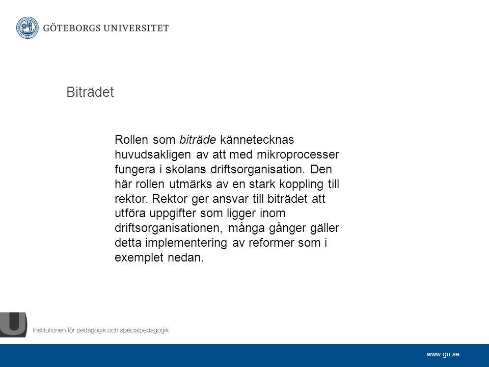 www.gu.se Biträdet Rollen som biträde kännetecknas huvudsakligen av att med mikroprocesser fungera i skolans driftsorganisation.