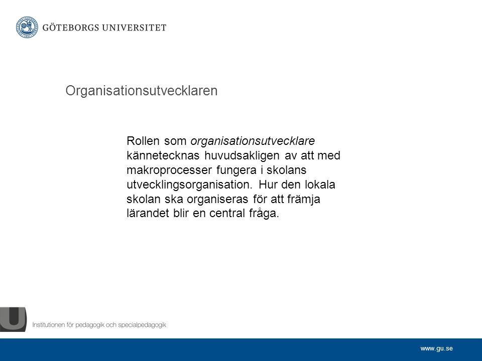 www.gu.se Organisationsutvecklaren Rollen som organisationsutvecklare kännetecknas huvudsakligen av att med makroprocesser fungera i skolans utvecklingsorganisation.