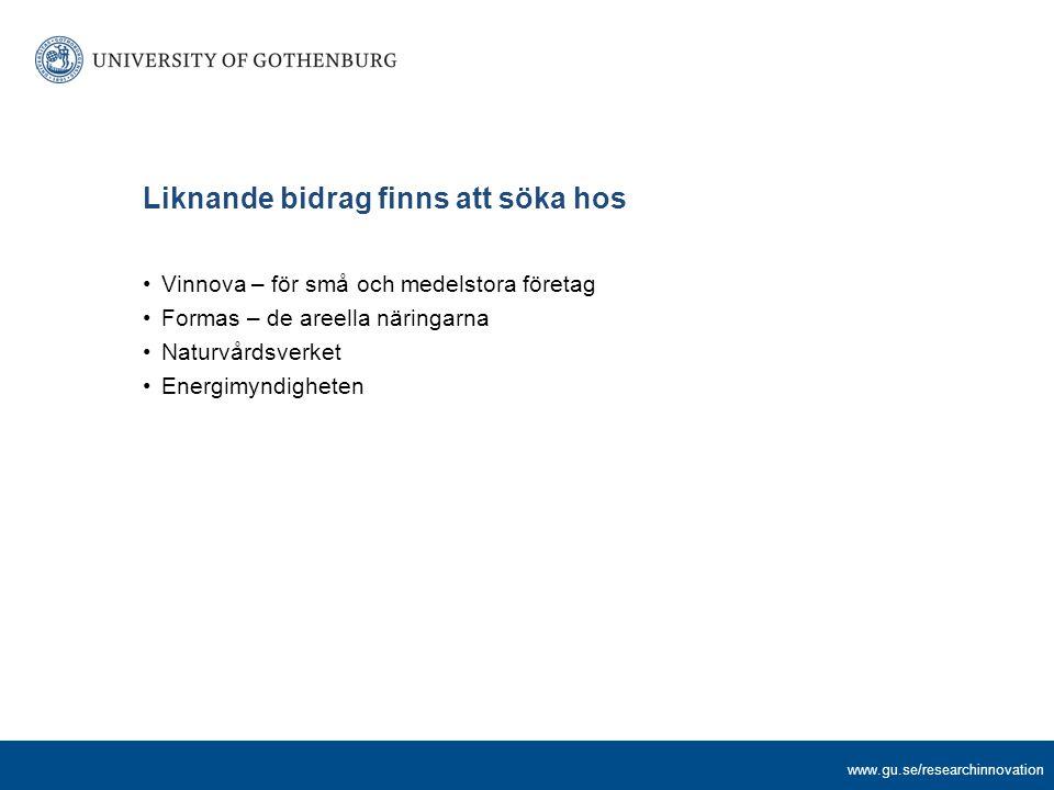 www.gu.se/researchinnovation Liknande bidrag finns att söka hos Vinnova – för små och medelstora företag Formas – de areella näringarna Naturvårdsverket Energimyndigheten