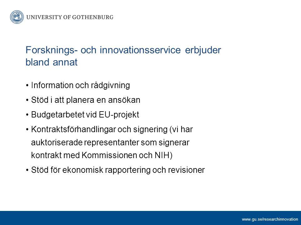 www.gu.se/researchinnovation Forsknings- och innovationsservice erbjuder bland annat Information och rådgivning Stöd i att planera en ansökan Budgetarbetet vid EU-projekt Kontraktsförhandlingar och signering (vi har auktoriserade representanter som signerar kontrakt med Kommissionen och NIH) Stöd för ekonomisk rapportering och revisioner