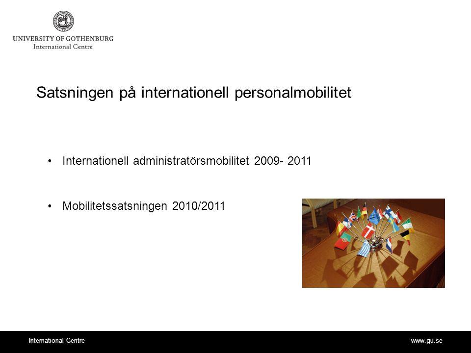 www.gu.seInternational Centre Satsningen på internationell personalmobilitet Internationell administratörsmobilitet 2009- 2011 Mobilitetssatsningen 2010/2011