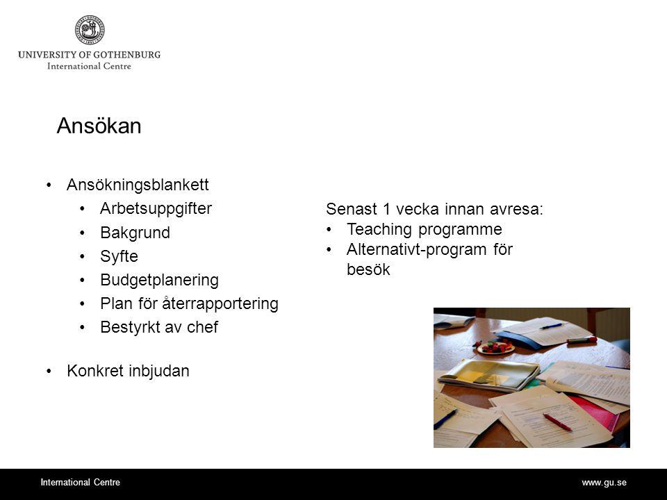 www.gu.seInternational Centre Ansökan Ansökningsblankett Arbetsuppgifter Bakgrund Syfte Budgetplanering Plan för återrapportering Bestyrkt av chef Kon