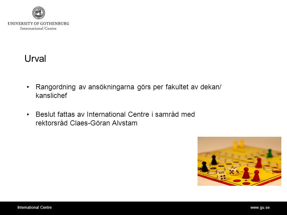 www.gu.seInternational Centre Urval Rangordning av ansökningarna görs per fakultet av dekan/ kanslichef Beslut fattas av International Centre i samråd med rektorsråd Claes-Göran Alvstam