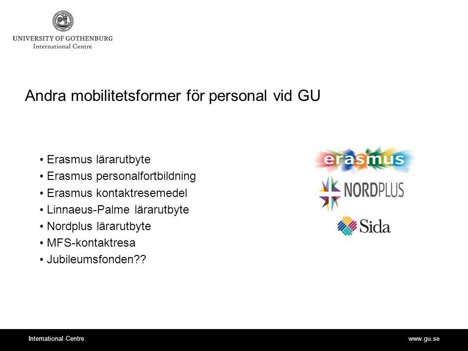 www.gu.seInternational Centre Andra mobilitetsformer för personal vid GU Erasmus lärarutbyte Erasmus personalfortbildning Erasmus kontaktresemedel Lin