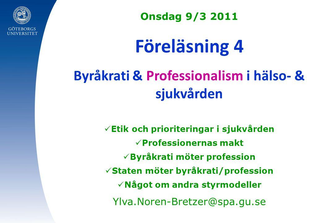 Onsdag 9/3 2011 Föreläsning 4 Byråkrati & Professionalism i hälso- & sjukvården Etik och prioriteringar i sjukvården Professionernas makt Byråkrati mö