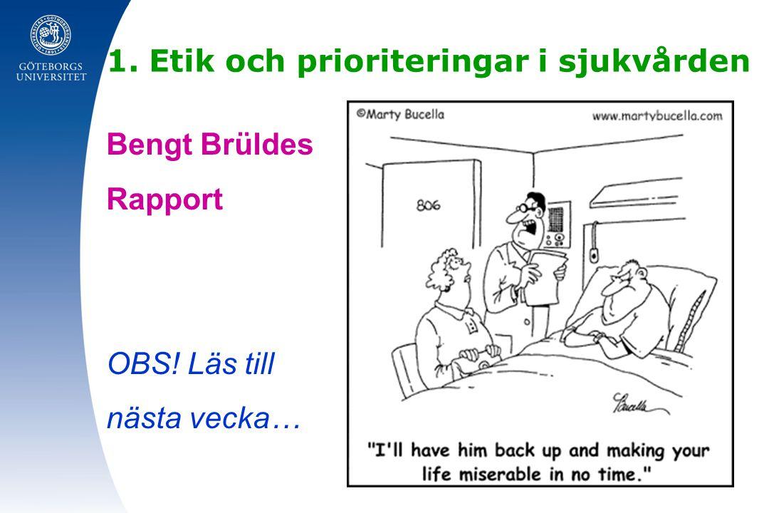 1. Etik och prioriteringar i sjukvården Bengt Brüldes Rapport OBS! Läs till nästa vecka…
