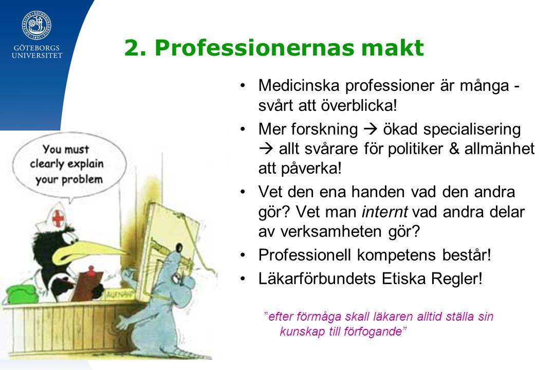 2. Professionernas makt Medicinska professioner är många - svårt att överblicka! Mer forskning  ökad specialisering  allt svårare för politiker & al